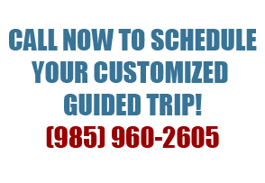 Schedule your next guided trip (985) 960-2605
